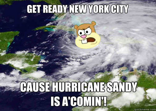 Cause Hurricane Sandy is a'comin'! Get ready new york city - Cause Hurricane Sandy is a'comin'! Get ready new york city  Hurricane Sandy