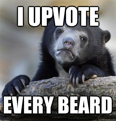 I UPVOTE EVERY BEARD - I UPVOTE EVERY BEARD  Confession Bear