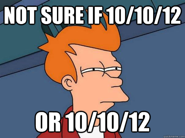 not sure if 10/10/12 or 10/10/12 - not sure if 10/10/12 or 10/10/12  Futurama Fry