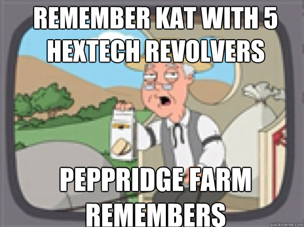 REMEMBER Kat with 5 hextech revolvers PEPPRIDGE FARM REMEMBERS