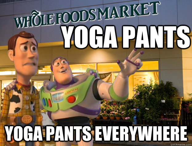 yoga pants yoga pants everywhere  Buzz and Woody go to Whole Foods