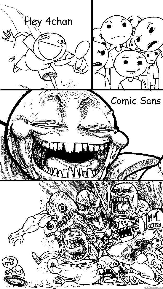 Hey 4chan  Comic Sans