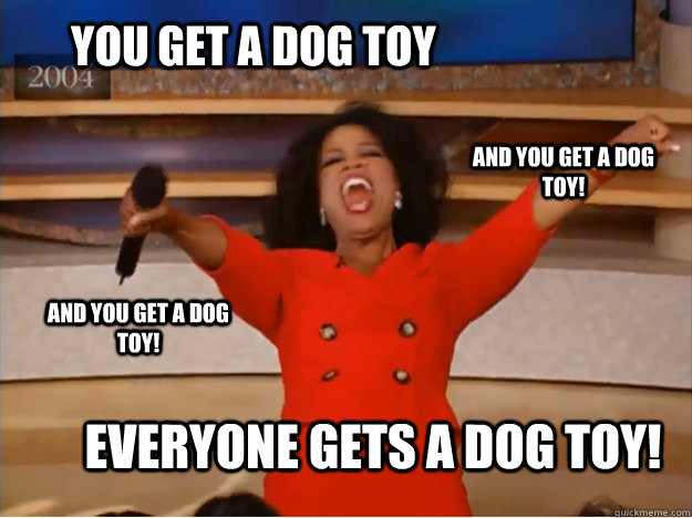 You get a dog toy everyone gets a dog toy! and you get a dog toy! and you get a dog toy! - You get a dog toy everyone gets a dog toy! and you get a dog toy! and you get a dog toy!  oprah you get a car