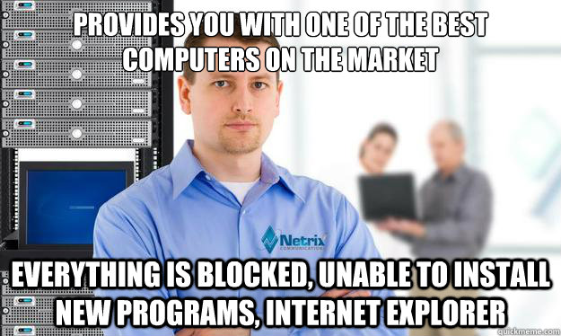 Provides you with one of the best computers on the market Everything is blocked, unable to install new programs, internet explorer