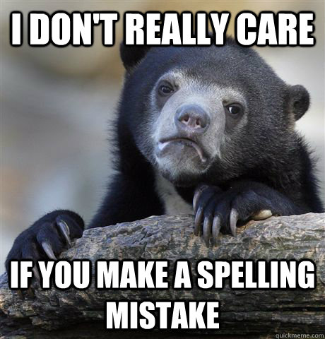 I don't really care if you make a spelling mistake - I don't really care if you make a spelling mistake  Confession Bear