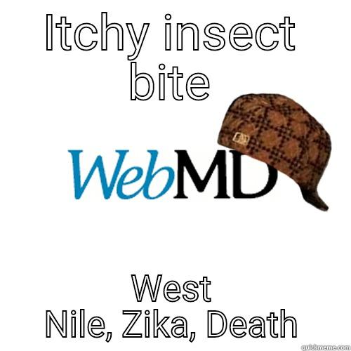 ITCHY INSECT BITE WEST NILE, ZIKA, DEATH Scumbag WebMD
