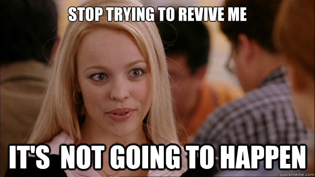 Stop Trying to revive me It's  NOT GOING TO HAPPEN - Stop Trying to revive me It's  NOT GOING TO HAPPEN  Stop trying to make happen Rachel McAdams