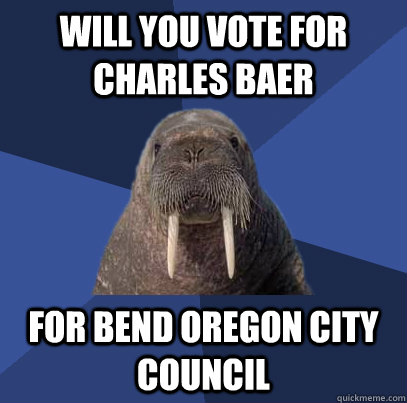 will you vote for charles baer for bend oregon city council - will you vote for charles baer for bend oregon city council  Web Developer Walrus