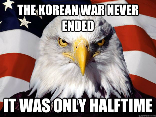 The Korean war never ended It was only halftime - The Korean war never ended It was only halftime  One-up America