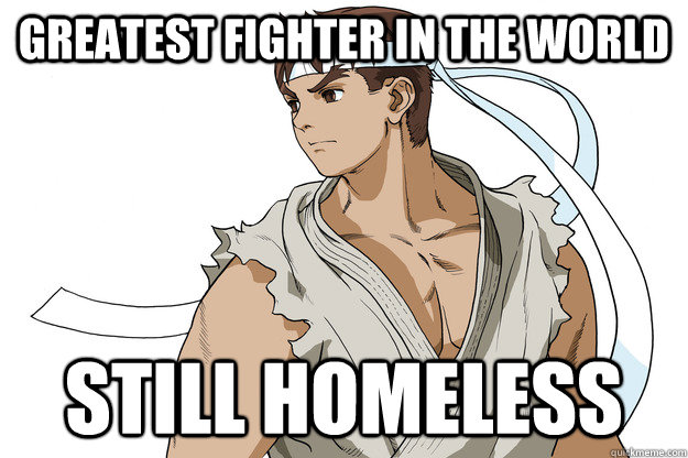 greatest fighter in the world still homeless - greatest fighter in the world still homeless  Bad Luck Ryu