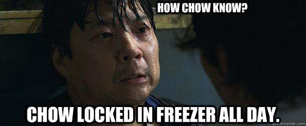 c880d5a0f12cc7e5caf33dbc347340f8a9ecdc119ad0e7d163c0641f48c20bef chow so cold memes quickmeme,So Cold Meme
