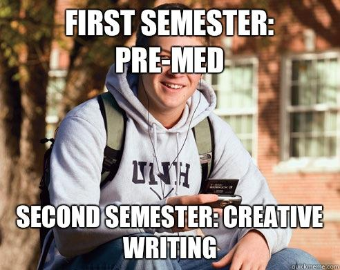 First semester: Pre-Med Second semester: Creative Writing  - First semester: Pre-Med Second semester: Creative Writing   College Freshman
