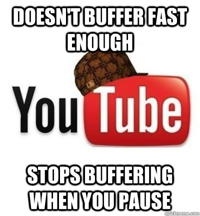 Doesn't buffer fast enough Stops buffering when you pause