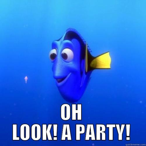 OH LOOK! A PARTY! dory