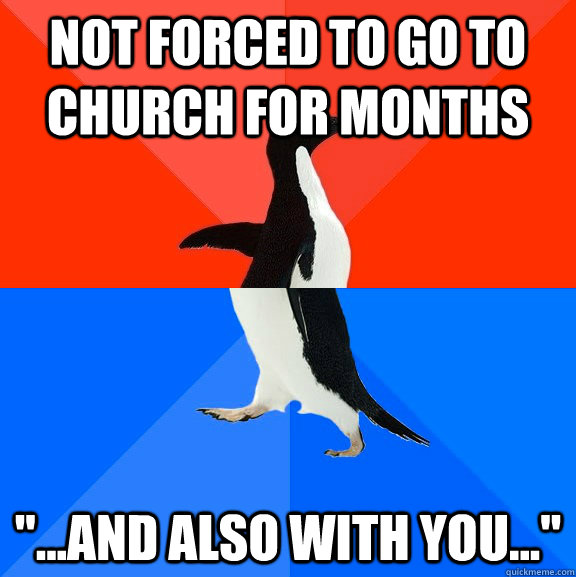 Not forced to go to church for months