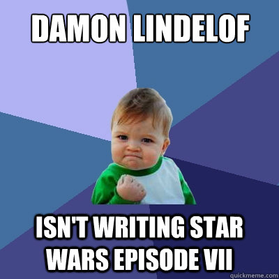 DAMON LINDELOF ISN'T WRITING STAR WARS EPISODE VII - DAMON LINDELOF ISN'T WRITING STAR WARS EPISODE VII  Success Kid