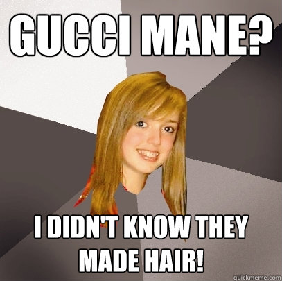 0e4b709f3fce6e gucci mane  I didn t know they made hair! - Musically Oblivious 8th ...