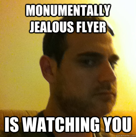 Monumentally Jealous Flyer Is watching you - Monumentally Jealous Flyer Is watching you  Monumentally Jealous Flyer