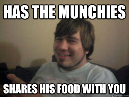 Has the munchies Shares his food with you - Has the munchies Shares his food with you  Nice High Mike