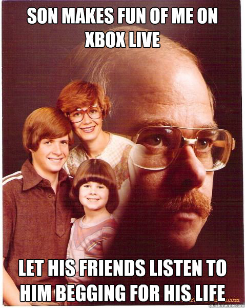 Son makes fun of me on Xbox live Let his friends listen to him begging for his life - Son makes fun of me on Xbox live Let his friends listen to him begging for his life  Vengeance Dad