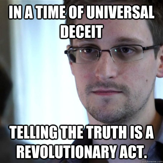 In a time of universal deceit telling the truth is a revolutionary act.