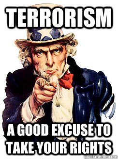 terrorism a good excuse to take your rights   Advice by Uncle Sam