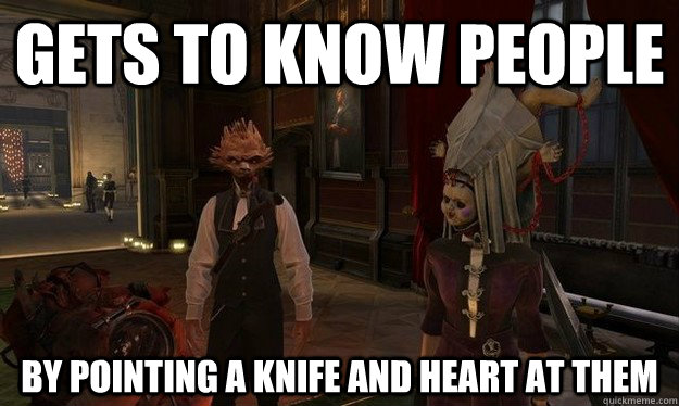 Gets to know people by pointing a knife and heart at them