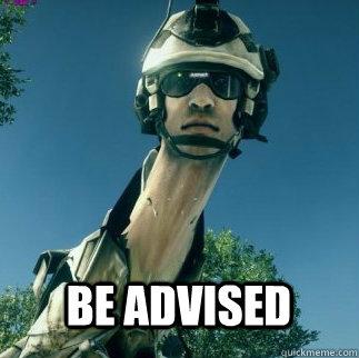 BE ADVISED