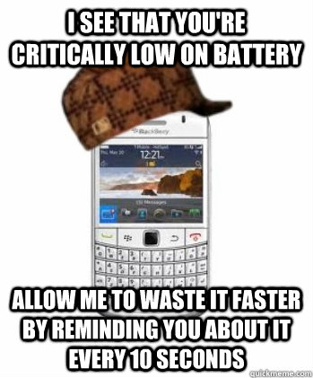 I see that you're critically low on battery allow me to waste it faster by reminding you about it every 10 seconds
