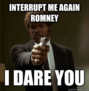 Interrupt me again Romney I dare you  - Interrupt me again Romney I dare you   Samuel L Pulp Fiction