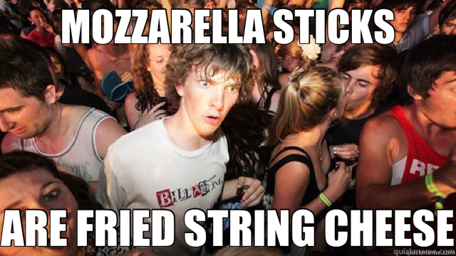 Mozzarella Sticks Are Fried String Cheese Sudden Clarity Clarence