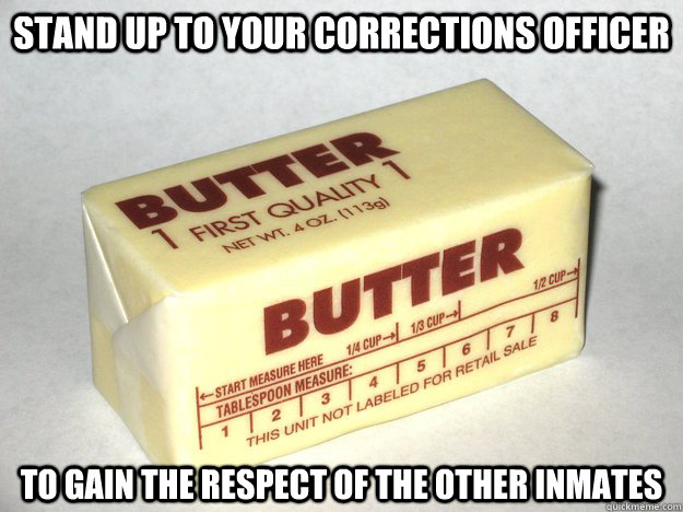 stand up to your corrections officer to gain the respect of the