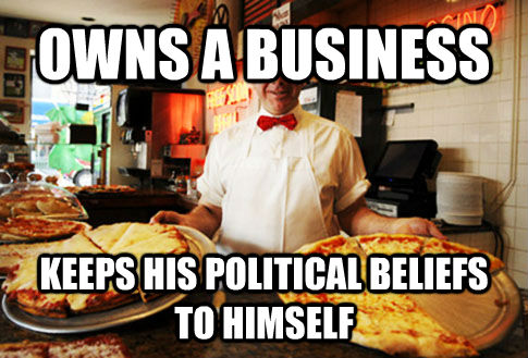 OWNS A BUSINESS  KEEPS HIS POLITICAL BELIEFS TO HIMSELF - OWNS A BUSINESS  KEEPS HIS POLITICAL BELIEFS TO HIMSELF  Good Guy Local Pizza Shop Owner