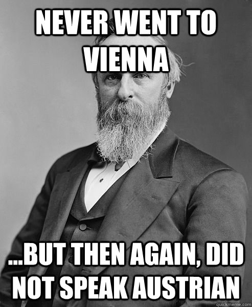 Never went to vienna ...but then again, did not speak Austrian - Never went to vienna ...but then again, did not speak Austrian  hip rutherford b hayes