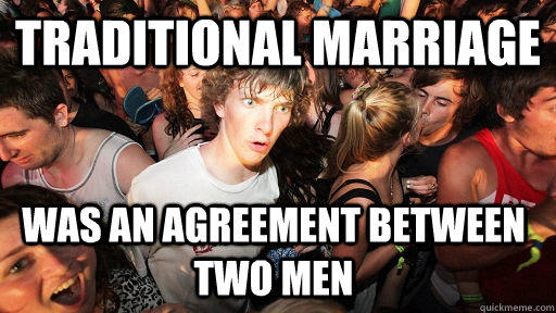 Traditional marriage was an agreement between two men - Traditional marriage was an agreement between two men  Sudden Clarity Clarence