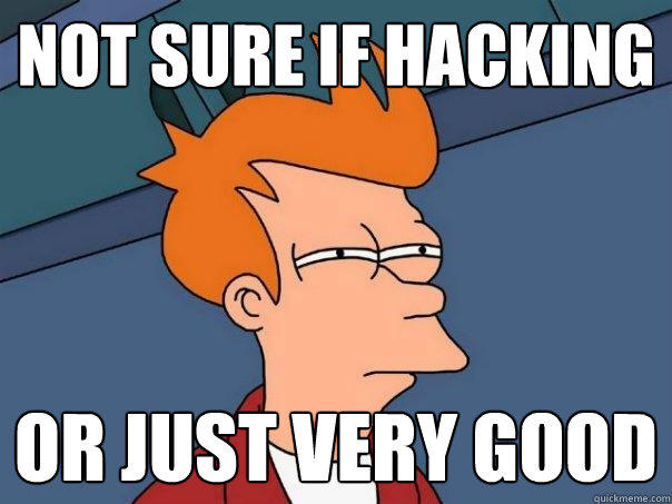 not sure if hacking or just very good - not sure if hacking or just very good  Futurama Fry