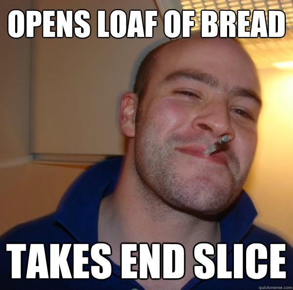 opens loaf of bread takes end slice - opens loaf of bread takes end slice  Misc