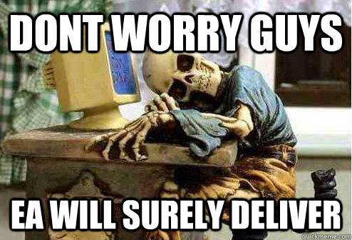 Dont worry guys EA will surely deliver - Dont worry guys EA will surely deliver  EA delivery