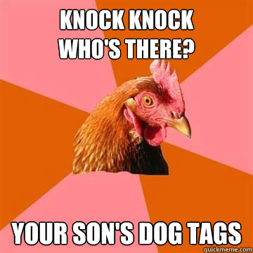 Knock Knock Who's There? Your Son's dog tags  Anti-Joke Chicken