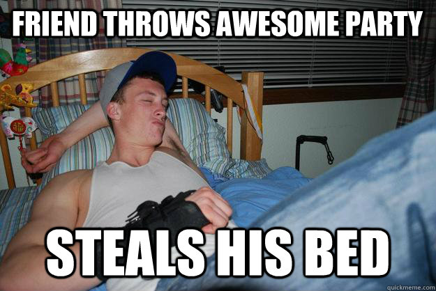 Friend Throws Awesome Party Steals His Bed - Friend Throws Awesome Party Steals His Bed  Jerkface Jake