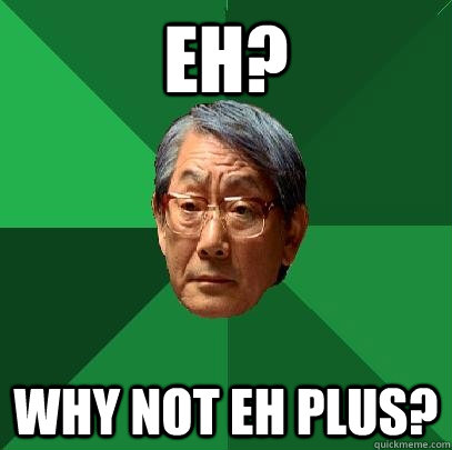 EH? Why not EH plus? - EH? Why not EH plus?  High Expectations Asian Father