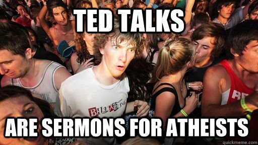 TED Talks Are sermons for atheists - TED Talks Are sermons for atheists  Sudden Clarity Clarence
