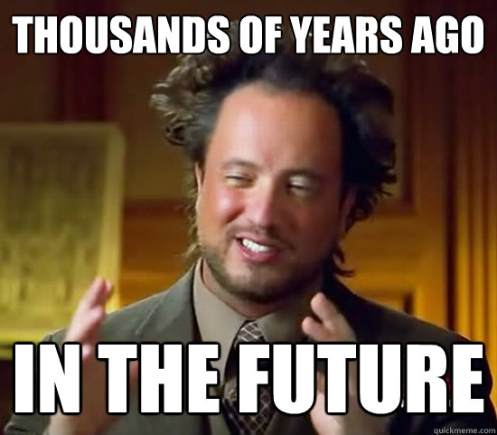 thousands of years ago in the future - thousands of years ago in the future  Ancient Aliens