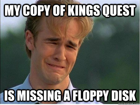 my copy of kings quest is missing a floppy disk - my copy of kings quest is missing a floppy disk  1990s Problems