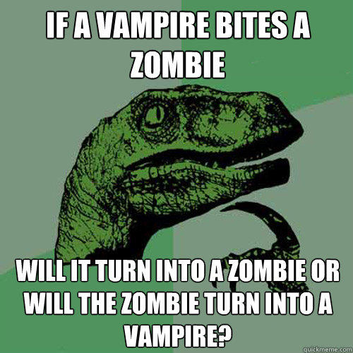 If a vampire bites a zombie will it turn into a zombie or will the zombie turn into a vampire? - If a vampire bites a zombie will it turn into a zombie or will the zombie turn into a vampire?  Philosoraptor