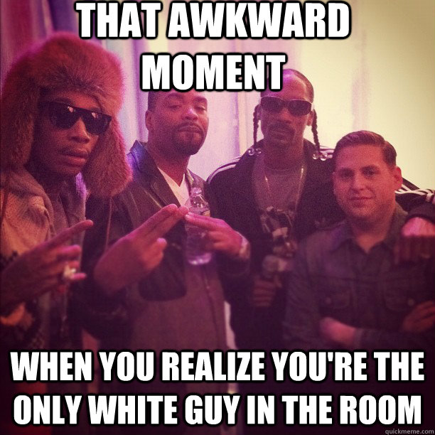 that awkward moment when you realize you're the only white guy in the room  Jonah Hill
