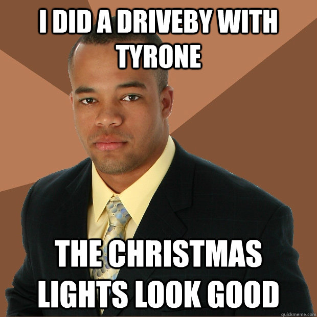 I did a driveby with Tyrone The Christmas lights look good - I did a driveby with Tyrone The Christmas lights look good  Successful Black Man