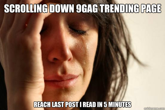Scrolling Down 9gag Trending Page Reach Last Post I Read In 5