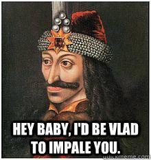 Hey baby, I'd be Vlad to impale you. - Hey baby, I'd be Vlad to impale you.  Dictator Valentines