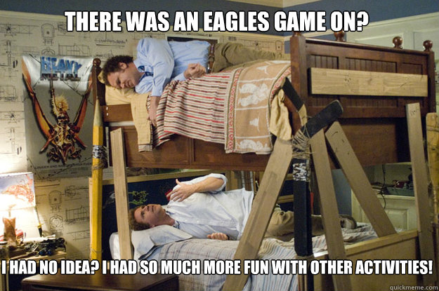 THere was an eagles game on?  I had no idea? I had so much more fun with other activities! - THere was an eagles game on?  I had no idea? I had so much more fun with other activities!  Step Brothers Activities